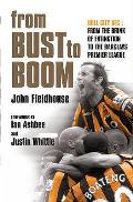 Bust To Boom: Hull City Afc - From the Brink of Extinction To the Premier League