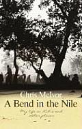 A Bend in the Nile: My Life in Nubia and Other Places