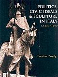 Politics, Civic Ideals and Sculpture in Italy, C.1240-1400