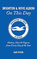 Brighton & Hove Albion on This Day: History, Facts & Figures from Every Day of the Year