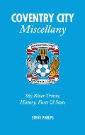 Coventry City Miscellany: Sky Blues Trivia, History, Facts & STATS