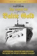 Search for Baltic Gold: Desperation, Disaster and Discovery the Secret of Hitler's Doomed Flagship