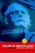 I Have America Surrounded The Life of Timothy Leary