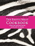 Exotic Meat Cookbook Over 100 Recipes From Antelope to Zebra