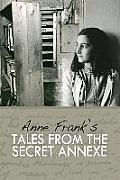 Tales from the Secret Annexe. by Anne Frank