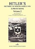 Hitler's Olympic Summer Games 1936 - A Photo Book - Volume 2 / First Published as 'Die Olympischen Spiele 1936 - In Berlin Und Garmisch-Partenkirchen