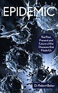 Epidemic The Past Present & Future of the Diseases That Made Us