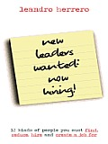 New Leaders Wanted: Now Hiring! 12 Kinds of People You Must Find, Seduce, Hire and Create a Job for Cover