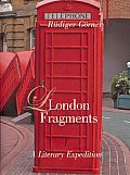 London Fragments: A Literary Expedition (Armchair Traveler)