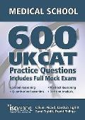 Get Into Medical School: 600 Ukcat Practice Questions: Includes Full Mock Exam, Comprehensive Tips, Techniques and Explanations
