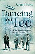 Dancing on Ice: A Stirring Tale of Adventure, Risk and Reckless Folly