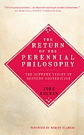 Return of the Perennial Philosophy The Supreme Vision of Western Esotericism