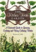 Kitchen Herb Garden a Seasonal Guide To Growing Cooking & Using Culinary Herbs