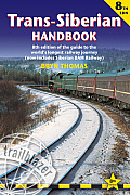 Trans Siberian Handbook 8th Edition of the Guide to the Worlds Longest Railway Journey Includes Siberian Bam Railway & Guides to 25 Cit