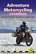 Adventure Motorcycling Handbook 6th Edition Worldwide Motorcycling Route & Planning Guide