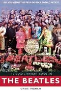 The Dead Straight Guide to the Beatles (Dead Straight Guides)