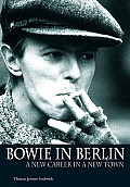 BOWIE IN BERLIN A NEW CAREER IN A NEW TOWN