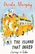 Island That Dared Journeys In Cuba