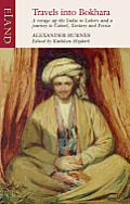 Travels Into Bokhara: Containing the Narrative of a Voyage on the Indus from the Sea to Lahore and an Account of a Journey from India to Cab