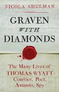 Graven with Diamonds: Sir Thomas Wyatt and the Inventions of Love. Nicola Shulman