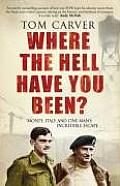 Where the Hell Have You Been?: Monty, Italy and One Man's Incredible Escape