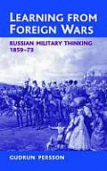 Learning from Foreign Wars: Russian Military Thinking 1859-73