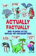 Actually Factually: Mind-blowing Myths, Muddles and Misconecptions