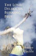 Long Delirious Burning Blue