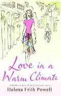 Love in a Warm Climate: A Novel about the French Art of Having Affairs. Helen Frith Powell