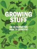 Growing Stuff An Alterntive Guide to Gardening