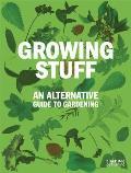 Growing Stuff: An Alternative Guide to Gardening