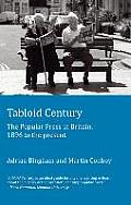 Tabloid Century: The Popular Press in Britain, 1896 to the Present