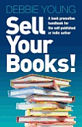 Sell Your Books! a Book Promotion Handbook for the Self-Published or Indie Author