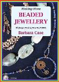 Making More Beaded Jewellery: 50 Gorgeous Designs and Projects