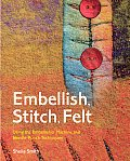 Embellish, Stitch, Felt: Using the Embellisher Machine and Needle-Punch Techniques Cover