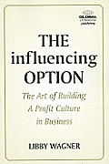 The Influencing Option: The Art of Building a Profit Culture in Business