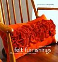 Felt Furnishings 25 Accessories for Contemporary Homes