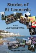 Stories of ST Leonards: Stories, Articles, Poems & Pictures By the People of ST Leonards