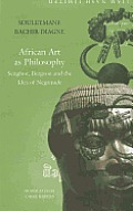 African Art as Philosophy: Senghor, Bergson and the Idea of Negritude (Africa List)