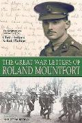Great War Letters of Roland Mountfort May 1915-january 1918