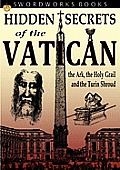 Hidden Secrets Of The Vatican: The Ark, The Holy Grail & The Turin Shroud by Jacob Goldman