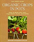 Organic Crops in Pots How to Grow Your Own Fruit Vegetables & Herbs