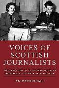Voices of Scottish Journalists: Recollections by 22 Veteran Scottish Journalists of Their Life and Work