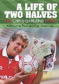 Life Of Two Halves: The Chris Garland Story by Mark Leesdad