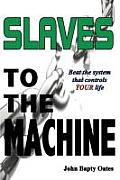 Slaves to the Machine: Beat the System That Controls Your Life