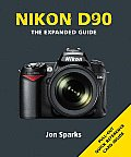 Nikon D90: The Expanded Guide (Expanded Guide)