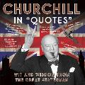 Churchill in Quotes: Wit and Wisdom from the Great Statesman