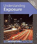 Understanding Exposure [With Pullout Quick Reference Card]