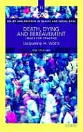Death, Dying and Bereavement - Issues for Practice (Policy & Practice in Health and Social Care No. 11)