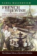 French and Jewish - Culture and the Politics of Identity in Early Twentieth-Century France